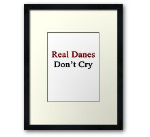 Real Danes Don't Cry  Framed Print