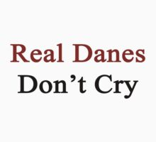 Real Danes Don't Cry  by supernova23