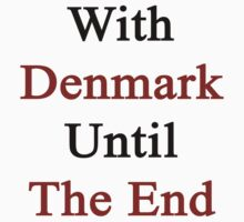 With Denmark Until The End  by supernova23