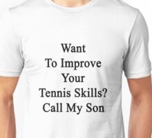 Want To Improve Your Tennis Skills? Call My Son  Unisex T-Shirt