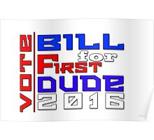 Vote Bill for First Dude 2016 Poster