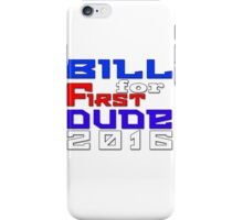 Vote Bill for First Dude 2016 iPhone Case/Skin