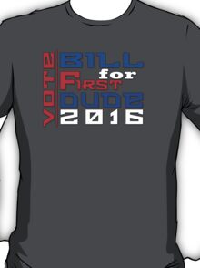 Vote Bill for First Dude 2016 T-Shirt