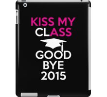 Kiss My Class And Good Bye 2015 iPad Case/Skin