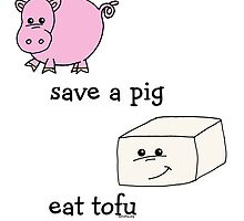 Save a Pig Eat Tofu by Samitha Hess