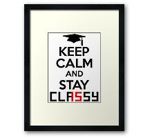 Keep Calm And Stay Classy 2015 Framed Print