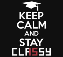 Keep Calm And Stay Classy 2015 by Orphansdesigns