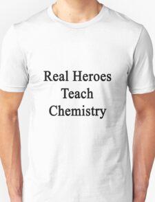 Real Heroes Teach Chemistry  Unisex T-Shirt