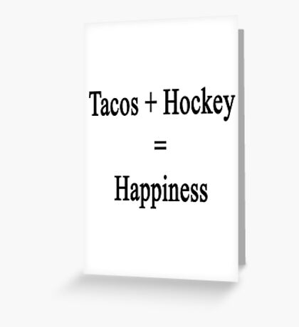 Tacos + Hockey = Happiness  Greeting Card