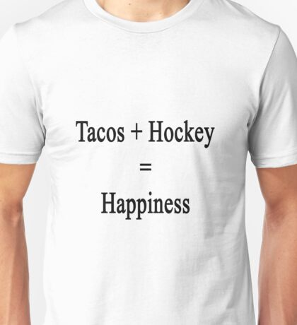 Tacos + Hockey = Happiness  Unisex T-Shirt