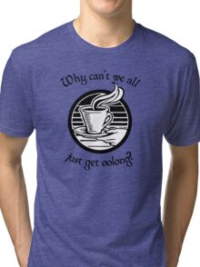 Going Oolong to Get Oolong Tri-blend T-Shirt