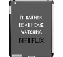 I'd Rather Be At Home Watching Netflix iPad Case/Skin