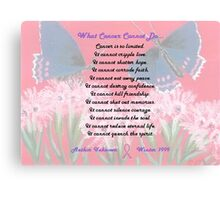 What Cancer Cannot Do Canvas Print