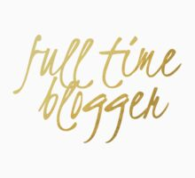 Full Time Blogger - Faux Gold Foil by bloggingstyle