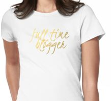 Full Time Blogger - Faux Gold Foil Womens Fitted T-Shirt