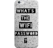 What's The WiFi Password?  iPhone Case/Skin