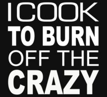 I Cook To Burn Off The Crazy - TShirts & Hoodies by funnyshirts2015