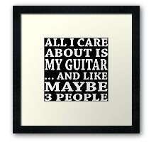 All I Care About Is My Guitar... And Like Maybe 3 People - Custom Tshirts Framed Print