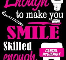Sweet Enough To Make You Smile Skilled Enough To Protect It DENTAL HYGIENIST by birthdaytees