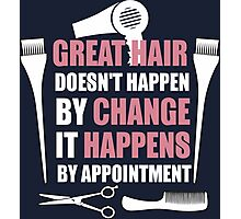 Great Hair Doesn't Happen By Change It Happens By Appointment  Photographic Print