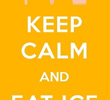 Keep Calm and Eat Ice Cream by teehq