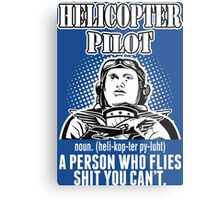 Helicopter Pilot A Person Who Flies Shit You Can't Metal Print