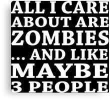 All I Care About Is Zombiles ... And Like Maybe 3 People - Custom Tshirts Canvas Print