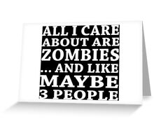 All I Care About Is Zombiles ... And Like Maybe 3 People - Custom Tshirts Greeting Card
