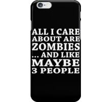 All I Care About Is Zombiles ... And Like Maybe 3 People - Custom Tshirts iPhone Case/Skin