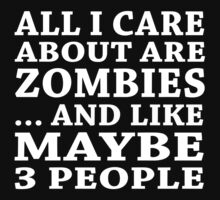 All I Care About Is Zombiles ... And Like Maybe 3 People - Custom Tshirts by funnyshirts2015