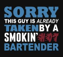 Sorry This Guy Is Already Taken By A Smokin Hot Bartender - TShirts & Hoodies by funnyshirts2015