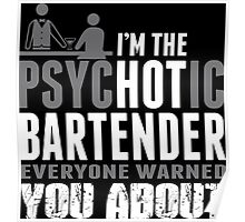 I'm The Psychotic Bartender Everyone Warned You About Poster