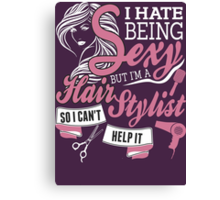 I Hate Being Sexy But I'm A Hair Stylist So I Can't Help It Canvas Print