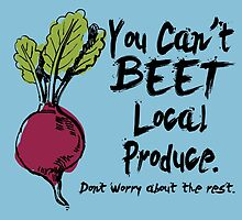 You Can't Beet Local Produce Don't Worry About The Rest by birthdaytees