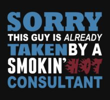Sorry This Guy Is Already Taken By A Smokin Hot Consultant - TShirts & Hoodies by funnyshirts2015