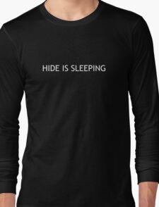 Hide is sleeping Long Sleeve T-Shirt