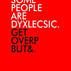 Some people are dyslexic. Get over it. by SixPixeldesign