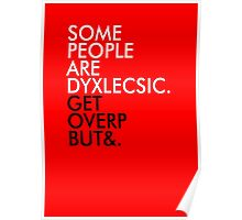 Some people are dyslexic. Get over it. Poster