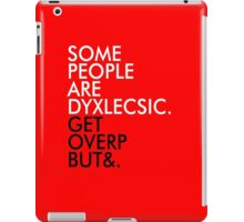 Some people are dyslexic. Get over it. iPad Case/Skin