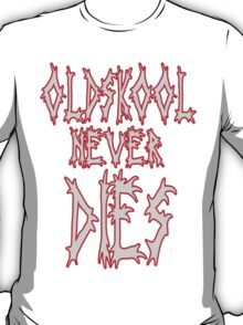 Old school never dies T-Shirt