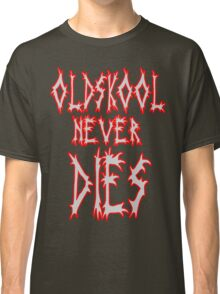 Old school never dies Classic T-Shirt