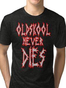 Old school never dies Tri-blend T-Shirt