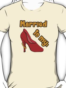 Married to my Shoes T-Shirt