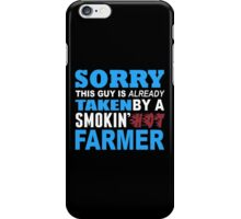Sorry This Guy Is Already Taken By A Smokin Hot Farmer - Tshirts & Hoodies iPhone Case/Skin