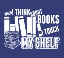 When I Think About Books I Touch Myself by classydesigns