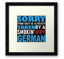 Sorry This Guy Is Already Taken By A Smokin Hot German - Tshirts & Hoodies Framed Print