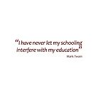 Mark Twain - Schooling interfering with education (Amazing Sayings) by gshapley