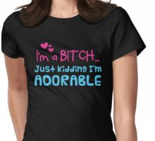 I'm a BITCH... just kidding I'm ADORABLE! Womens Fitted T-Shirt