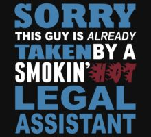 Sorry This Guy Is Already Taken By A Smokin Hot Legal Assistant - TShirts & Hoodies by funnyshirts2015