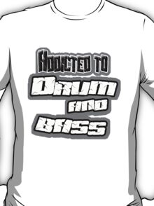 addicted to Drum and bass t-shirt T-Shirt